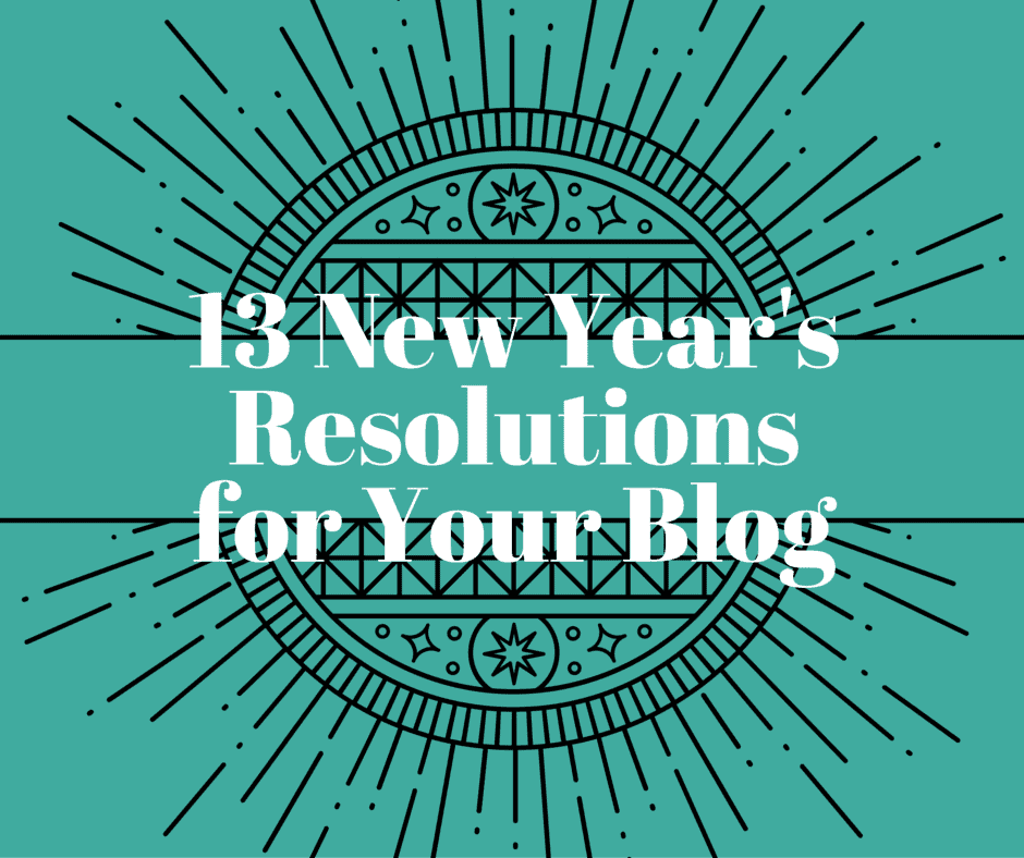 13 New Year's Resolutions for your Blog