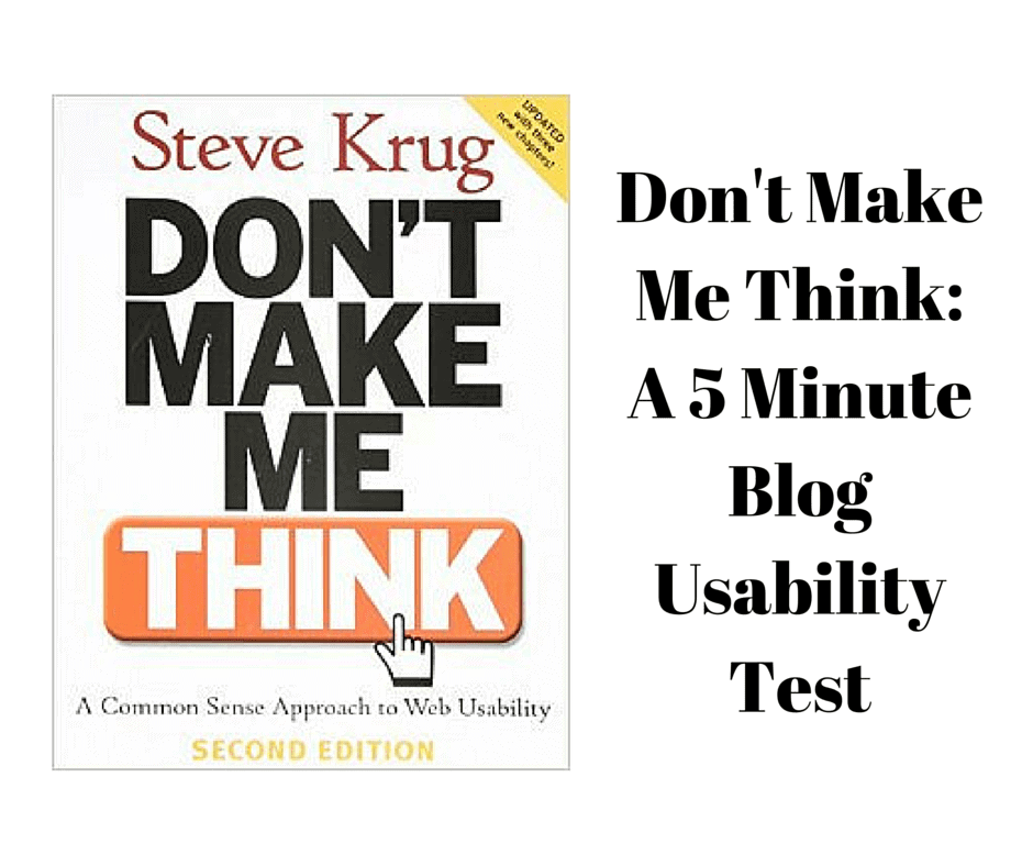 Don't Make Me Think: A 5 Minute Blog Usability Test
