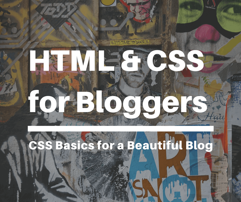 HTML & CSS for Bloggers: CSS Basics for a Beautiful Blog