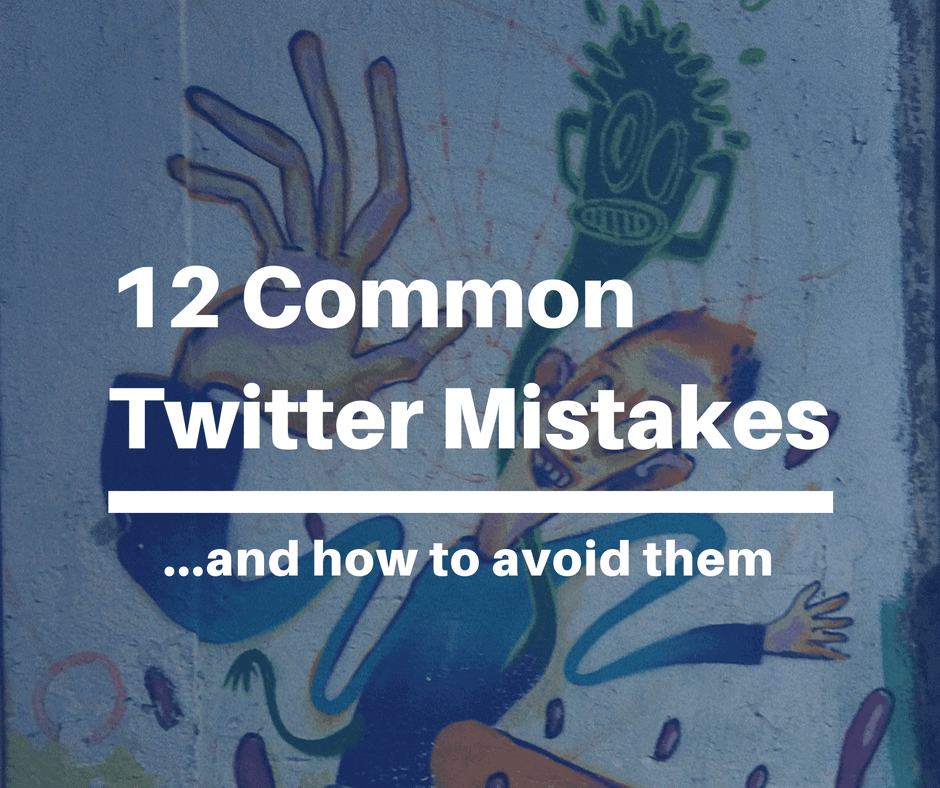 12 Common Twitter Mistakes and How to Avoid Them