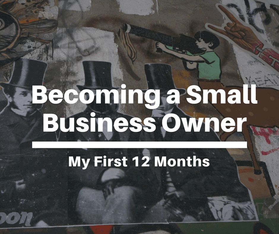 My First 12 Months: Becoming a Small Business Owner