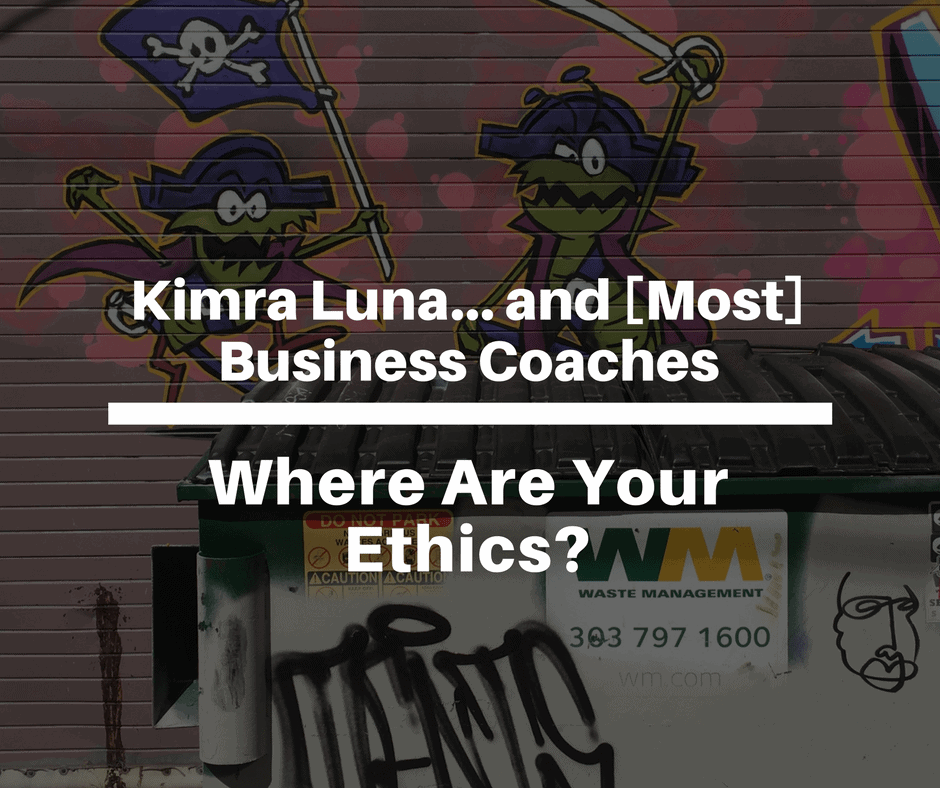 Kimra Luna… and [Most] Business Coaches: Where Are Your Ethics?