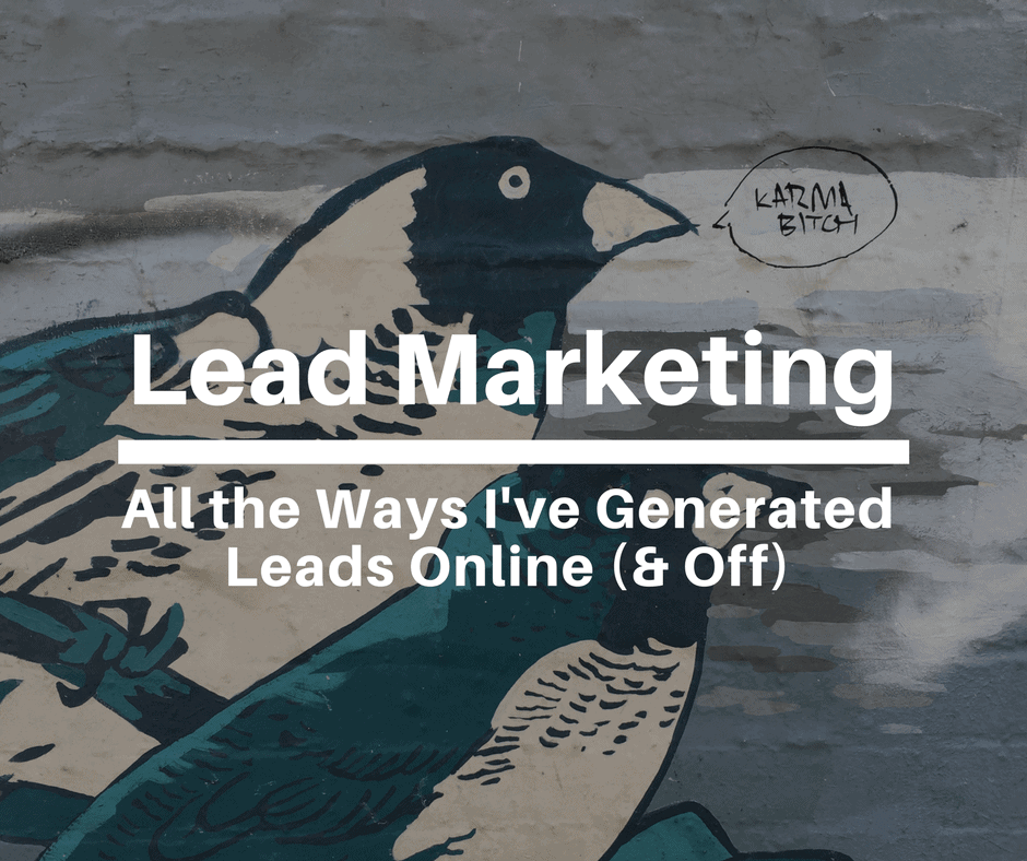Lead Marketing: 67 Ways I've Generated Business Leads Online (& Off)