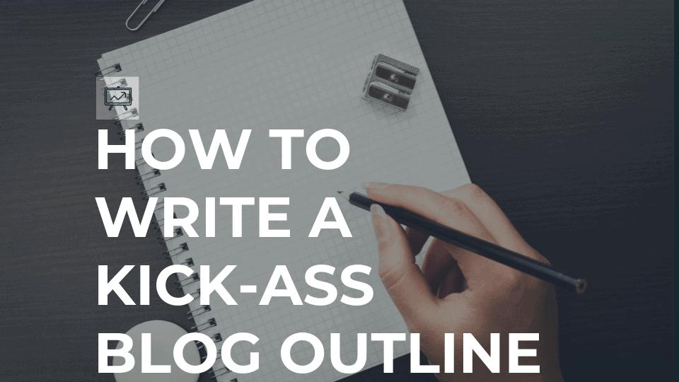 how to write a kick ass outline