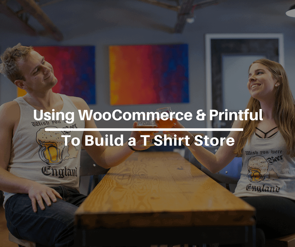 Using WooCommerce & Printful to Build a T Shirt Store
