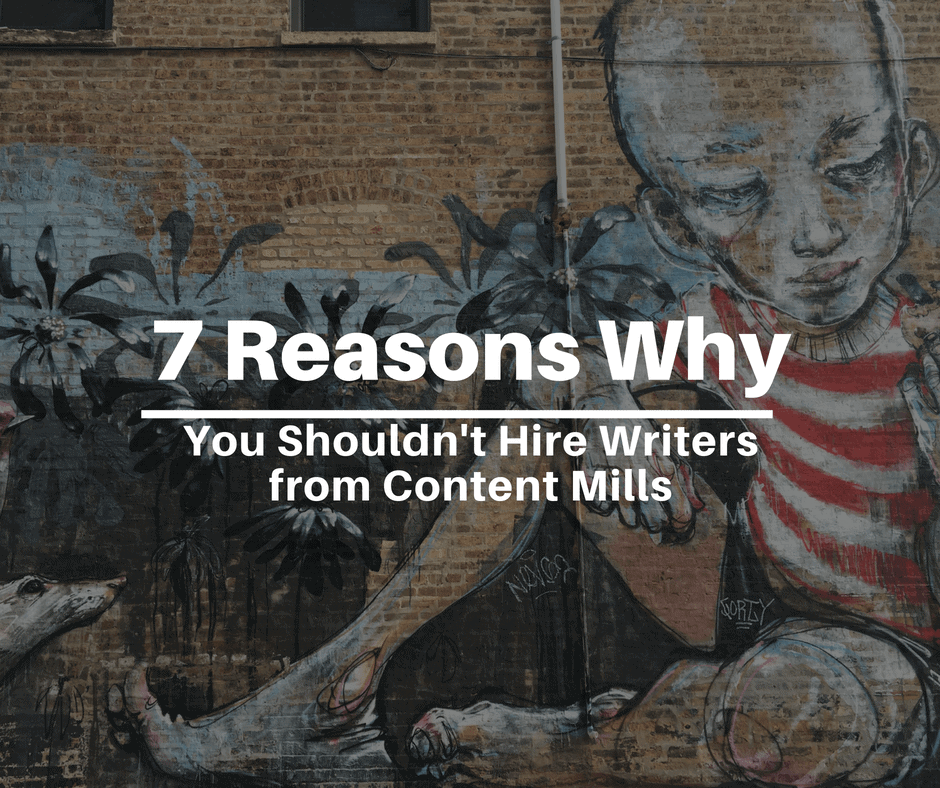 7 Reasons Why You Shouldn't Hire Writers from Content Mills