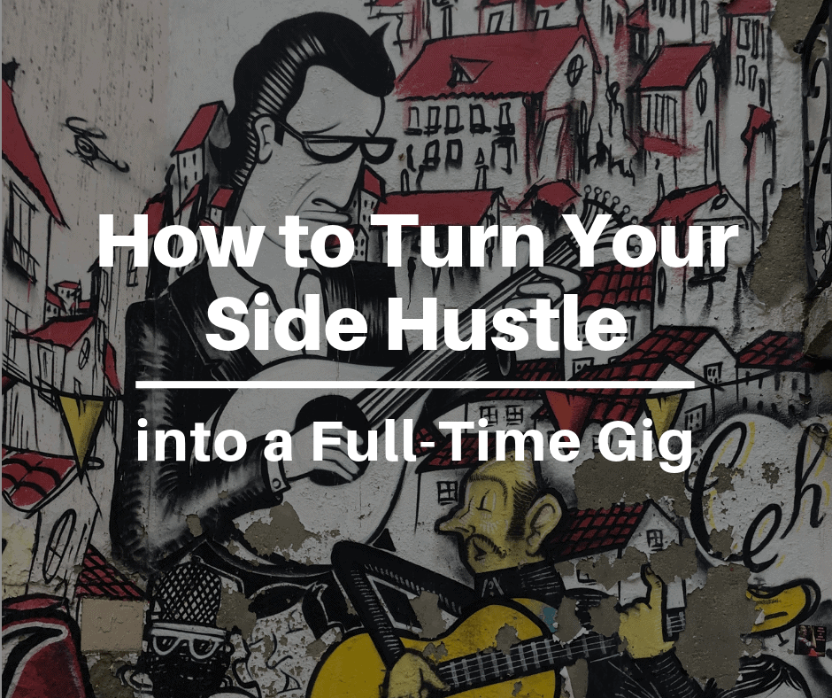 How to Turn Your Side Hustle into a Full-Time Gig