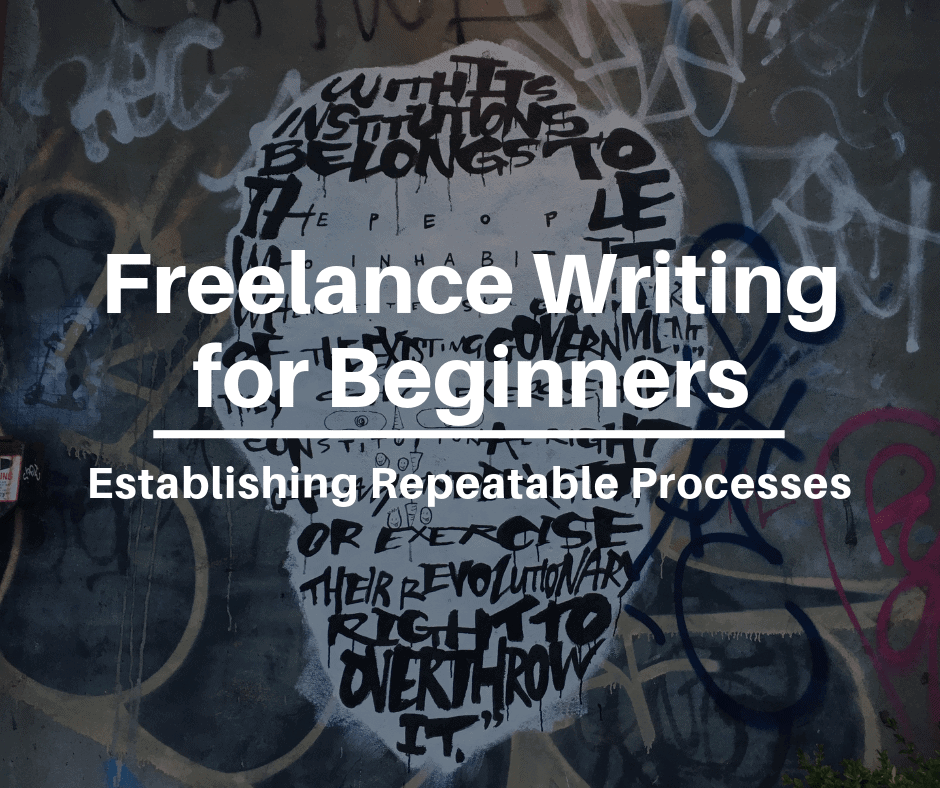 Freelance Writing for Beginners: Establishing Repeatable Processes