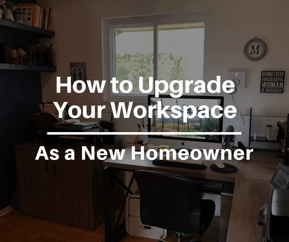 How to Upgrade Your Workspace as a New Homeowner