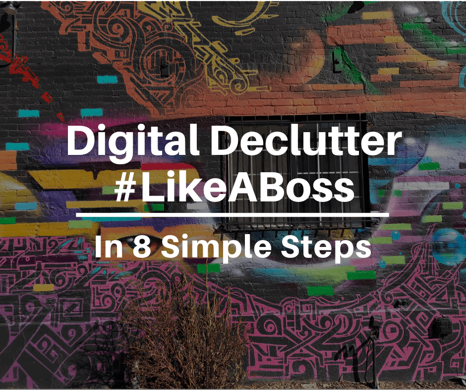 How to Execute a Digital Declutter Like a Boss: 8 Steps